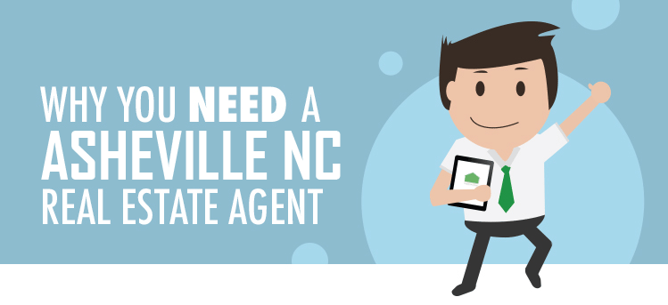 Why Do I Need an Asheville, NC Real Estate Agent?